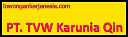 lowongankerjanesia.com PT TVW Karunia Qin