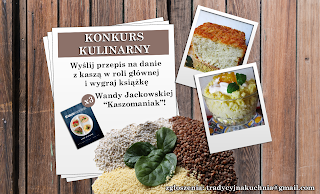 http://tradycyjnakuchnia.blogspot.com/2016/07/konkurs-kulinarny-przepis-z-kasza-w.html