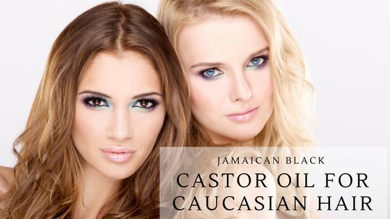 Jamaican Black Castor Oil for Caucasian hair