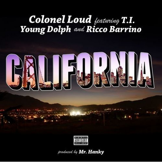 Colonel Loud - California (Feat. T.I., Young Dolph & Ricco Barrino)