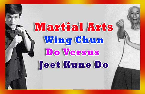 Martial Arts: Wing Chun Do Versus Jeet Kune Do