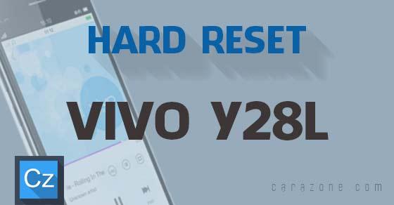 Cara Hard Reset Soft Reset VIVO Y28L
