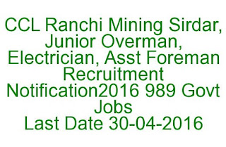 CCL Ranchi Mining Sirdar, Junior Overman, Electrician, Asst Foreman Recruitment Notification2016 989 Govt Jobs Last Date 30-04-2016
