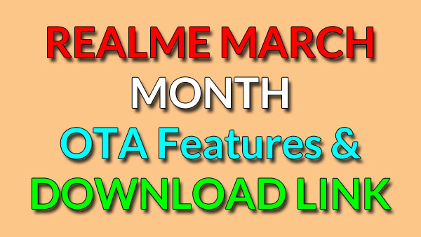 REALME MARCH UPDATE NEW FEATURES AND DOWNLOAD LINK and Realme all Models Monthly update Releases