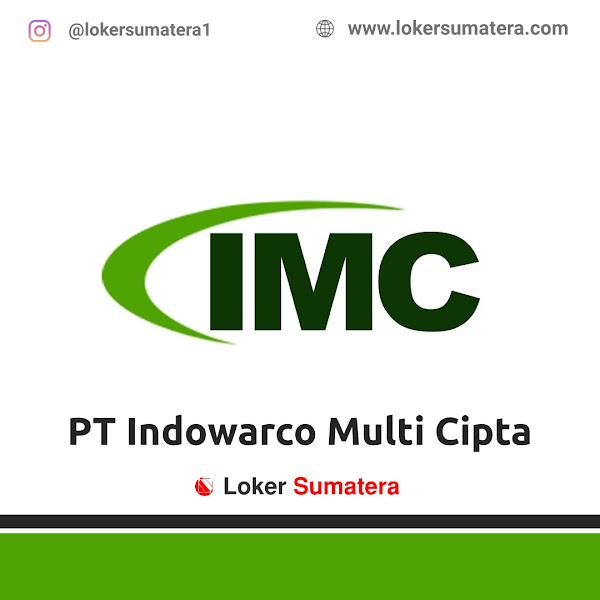 Lowongan Kerja Pekanbaru: PT Indowarco Multi Cipta Juli 2020