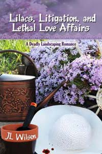 Lilacs, Litigation, and Lethal Love Affairs by JL Wilson