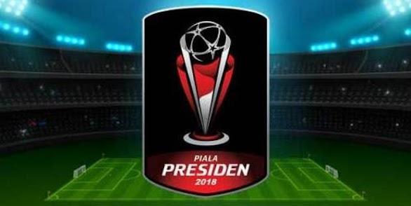 Jadwal Lengkap Siaran Langsung Piala Presiden 2018