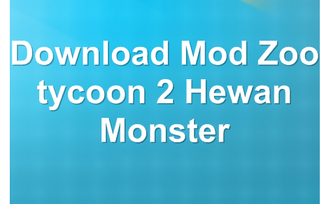 Download Mod Zoo tycoon 2 Hewan Monster