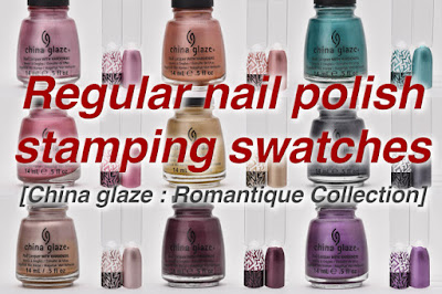 Regular nail polish stamping swatches, China glaze : Romantique Collection, nail stamping, スタンピングネイル, スタンピングポリッシュ