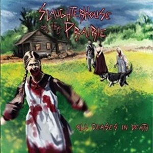 Slaughterhouse On The Prairie - All Ceases In Death (2012)