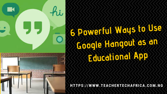 6 Powerful Ways to Use Google Hangout as an Education app - Teacher