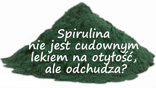 http://zielonekoktajle.blogspot.com/2016/02/czy-spirulina-pomaga-w-zrzuceniu.html
