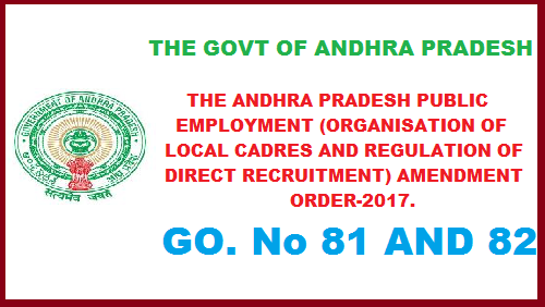 THE ANDHRA PRADESH PUBLIC EMPLOYMENT (ORGANISATION OF LOCAL CADRES AND REGULATION OF DIRECT RECRUITMENT) AMENDMENT ORDER-2017. GO. No 81 AND 82 ANDHRA PRADESH PUBLIC EMPLOYMENT (ORGANISATION OF LOCAL CADRES AND REGULATION OF DIRECT RECRUITMENT) ORDER-1975 - AMENDMENT ORDER, 2017- REPUBLICATION IN THE ANDHRA PRADESH GAZETTE - ORDERED.  the-andhra-pradesh-public-employment-organisation-of-local-cadres-and-regulation-of-derect-recruitment-amendment-order-2017-go-no-81-and-82