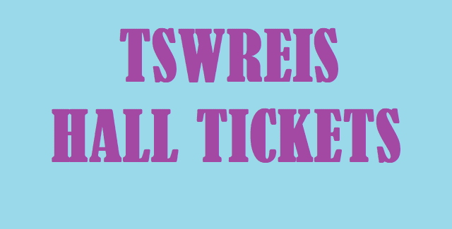TS Hall Tickets, TSWREIS, TS Social Welfare Residential Admissions, TSWREIS Hall Tickets, TS Admit Cards
