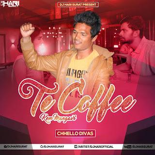 Te Coffee Kem Mangavi (Chhello Divas) Dj Hari Surat Remix covar