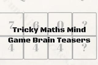 Tricky Maths Mind Game Brain Teasers with Answers and Explanations