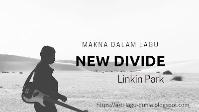 Makna Lagu New Divide (Linkin Park) + Terjemahan Lirik