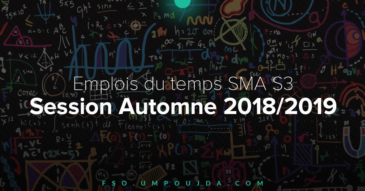 SMA S3 : Emplois du temps Session Automne 2018/2019