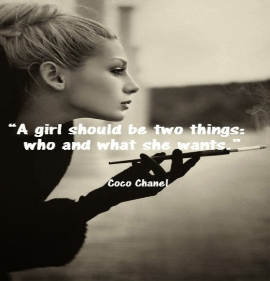 """A girl should be two things: who and what she wants."" Coco Chanel ."
