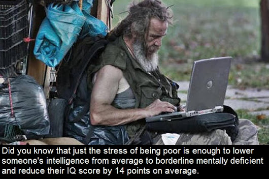 Did you know that just the stress of being poor is enough to lower someone's intelligence from