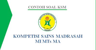 Contoh Soal KSM 2018  Lengkap Dengan Kunci Jawaban Untuk MI MTS  dan MA