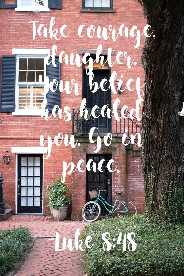 Praying Luke 8:48 - Take courage, daughter. Your faith has healed you. | Land of Honey