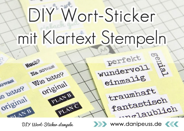 http://www.danipeuss.de/anleitungen-und-tipps/tipps--techniken/3001-diy-wort-sticker-mit-klartext-stempeln