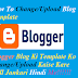 Blogger Blog Ki Template Ko Change/Upload Kaise Kare Full Jankari Hindi Me!!!!!!