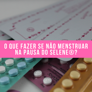 O que fazer se não menstruar na pausa do selene®?