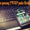 Cara Pasang TWRP pada Redmi 4X (SANTONI) Sekali Klik