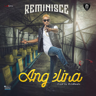 "Reminisce – ""Angelina"" (Prod. By Krisbeats)(Audio+Video)"