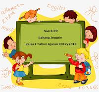 Soal UKK / UAS Bahasa Inggris Kelas 1 Semester 2 Terbaru Tahun Ajaran 2017/2018