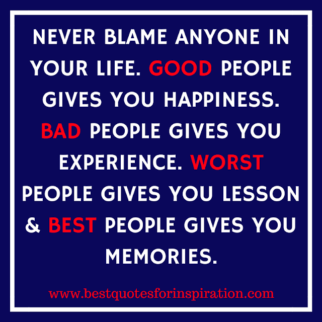 Never-blame-anyone-in-your-life-Good-people-gives-you-happiness-Bad-people-gives-you-experience-Worst-people-gives-you-lesson-and-Best-people-gives-you-memories