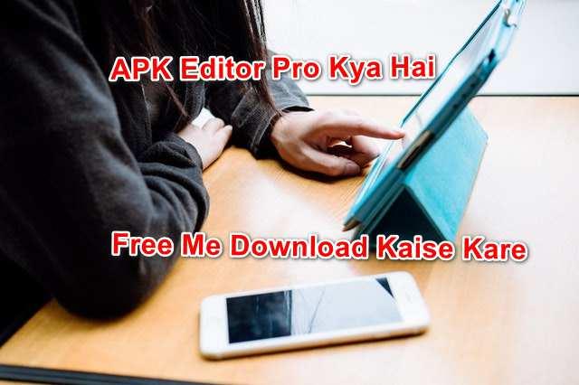 APK Editor Pro Kya Hai Aur APK Editor Pro Ko Free Me Download Kaise Kare
