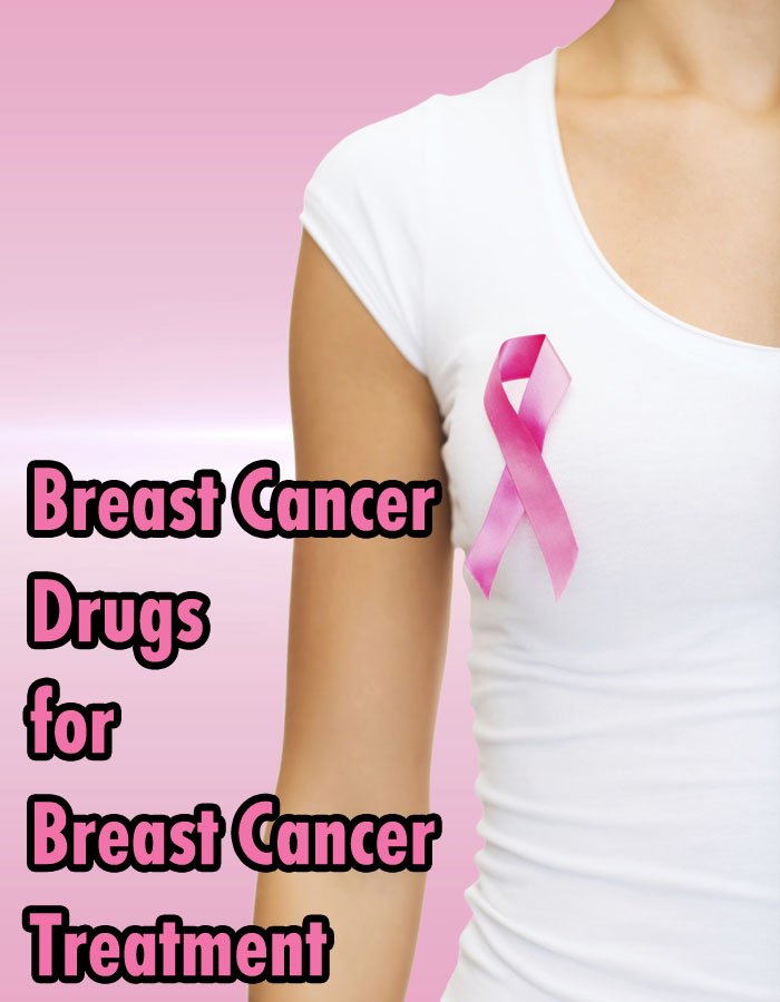 Breast Cancer Drugs for Breast Cancer Treatment