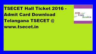 TSECET Hall Ticket 2016 - Admit Card Download Telangana TSECET @ www.tsecet.in
