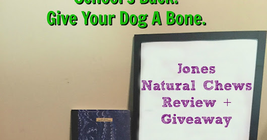 Help your dog handle a new school year: Jones Natural Chews review + giveaway