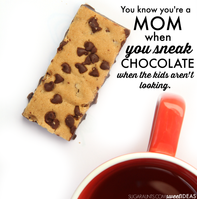 You know you're a Mom when you sneak chocolate when the kids aren't around.