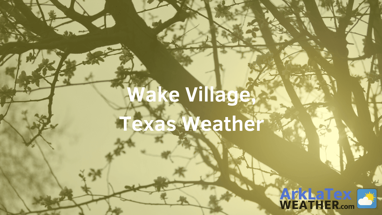 Wake Village, Texas, Weather Forecast, Bowie County, Wake Village weather, WakeVillageNews.com, ArkLaTexWeather.com
