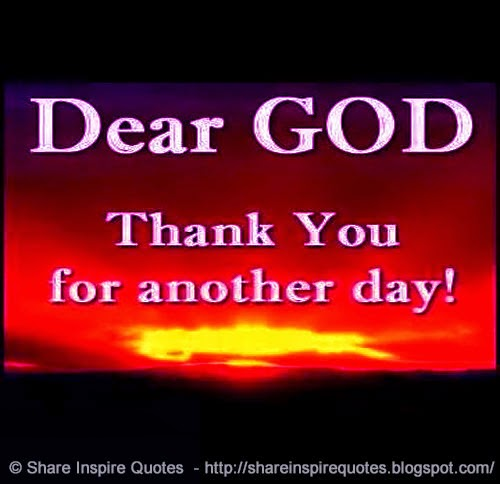 Another Day Of Life Quotes: Dear God, Thank You For Another Day!