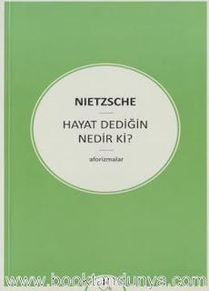 Friedrich Wilhelm Nietzsche - Aforizmalar - Hayat Dediğin Nedir ki?