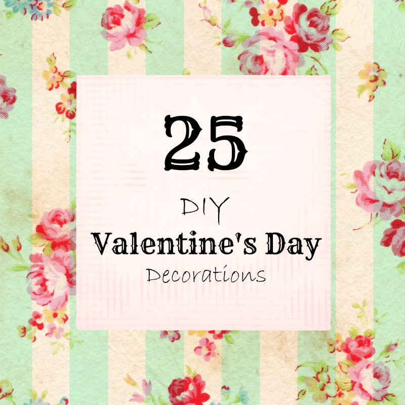 25 Valentines Decorations: 25 DIY Valentine's Day Decorations