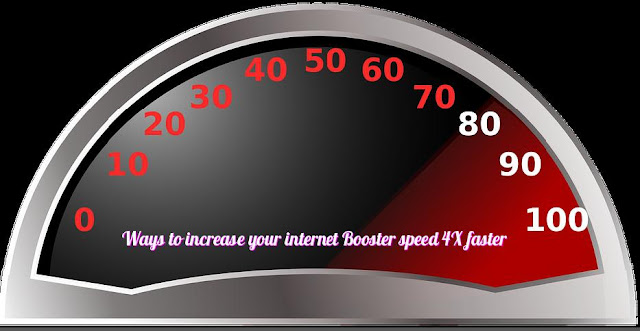 Ways to increase your internet Booster speed 4X faster