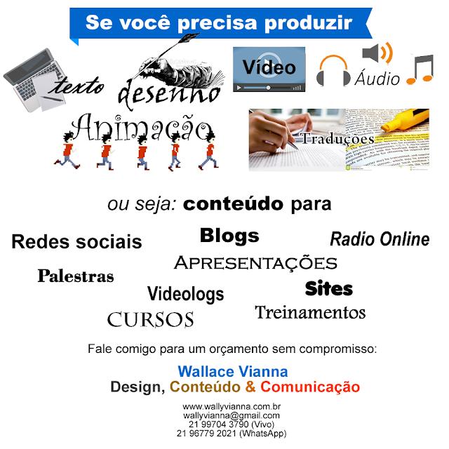 Wallace Vianna comunicação, conteúdo, comunicador, conteudista, redator ,redação, tradutor, tradução, animador, animação, video, maker, designer, design, freelancer, freelance, autônomo, Rio de Janeiro,RJ