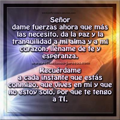 Oración a Dios nuestro señor ✅ Señor dame fuerzas ahora que más las necesito, da la paz y la tranquilidad a mi alma y a mi corazón, lléname de fe y esperanza,  recuérdame a cada instante que estás conmigo,