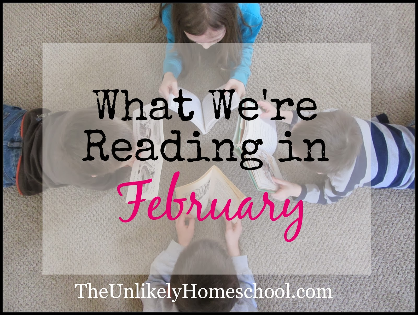 What We're Reading in February-The Unlikely Homeschool