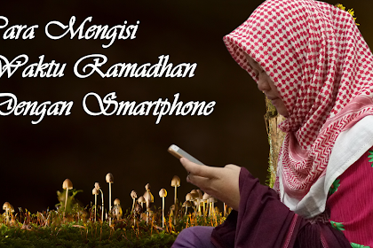 Cara Memanfaatkan Smartphone di Bulan Ramadhan