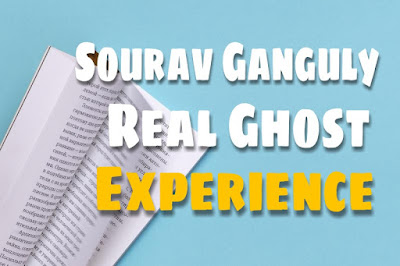 Sourav Ganguly Real Ghost Experience ( Horror Stories )