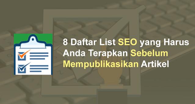 8 Daftar List SEO yang Harus Anda Terapkan Sebelum Mempublikasikan Artikel