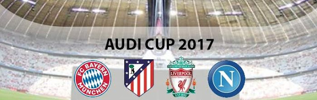 Jadwal Lengkap Audi Cup 2017 Jerman - Siaran Langsung SCTV Selasa-Rabu 1-2 Agustus 2017